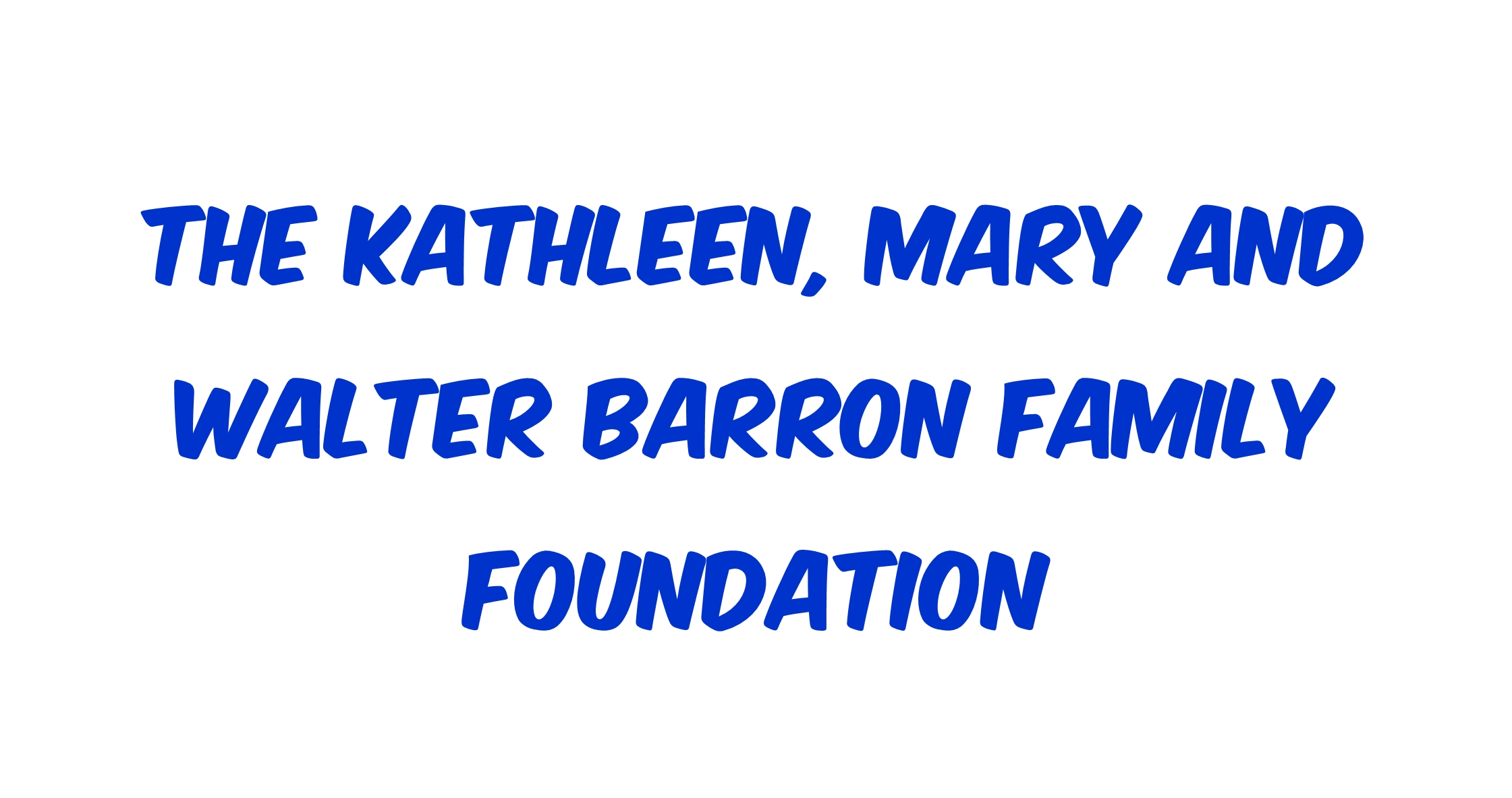 The Kathleen, Mary and Walter Barron Family Foundation
